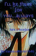 I'll be there..Always(Hak x reader) HIATUS by VanessaRocks1646
