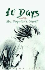 Ten Days With Ms. Popular's Ghost by iloveme_2117