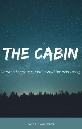 THE CABIN by Epicwriter15