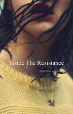 Inside the Resistance by Marykate_Williams