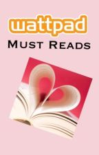 Wattpad Must Reads by percabethofficial