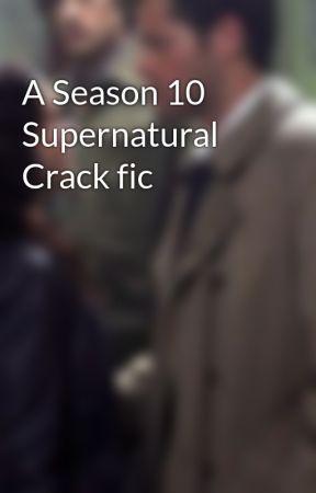 A Season 10 Supernatural Crack fic by Writer8675309
