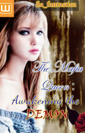 THE MAFIA QUEEN: AWAKENING THE DEMON *SLOW UPDATE* by fia_fantastica