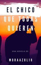 El Chico Que Todas Quieren. by MoraAzul18