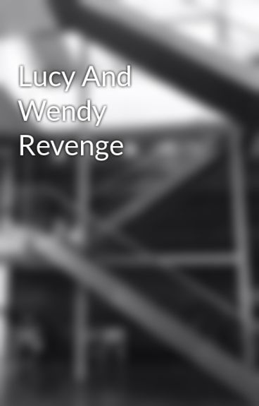 Lucy And Wendy Revenge