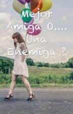 Mejor Amiga O....  Una Enemiga ? by AndreaGonzalez917