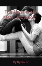 The Alpha Is My Mate   (boyxboy)  by Nyomi17