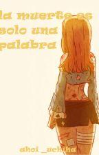 La muerte Es Solo Una Palabra by ahoi_uchiha