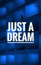 Just A Dream by teya-lmao