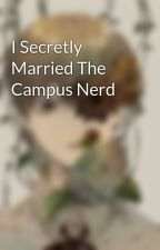 I Secretly Married The Campus Nerd by NewBestStories