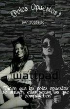 Polos Opuestos ||Camila Cabello|| G!P by AnizCabello