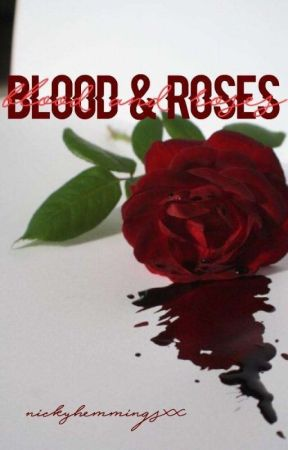 Blood & Roses (#Wattys2016) by NickyHemmingsxx