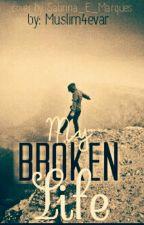 My Broken Life by Muslim4evar