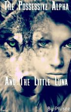 The Posesive Alpha And The Little Luna [REVISI] by plusee