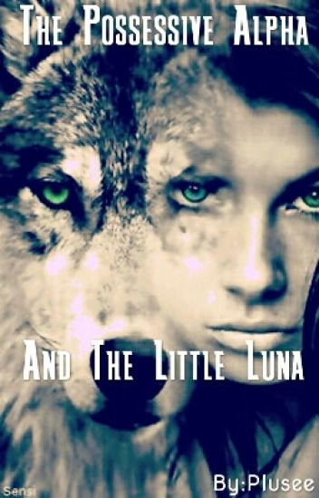 The Posesive Alpha And The Little Luna [REVISI]