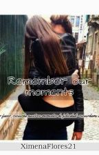 Remember our moments. by XimenaFlores21