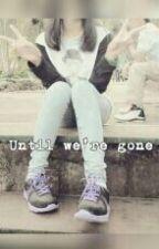 Until We're GONE by HopejoyDongosa1