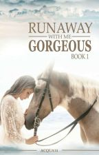 Runaway with me Gorgeous [Book 1] (Completed)  by Acqua14