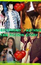 """""""Bestfriend"""" (Kathniel Fan Fiction Story) by RowenaThereseASanDie"""