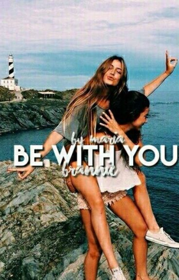be with you || brannie
