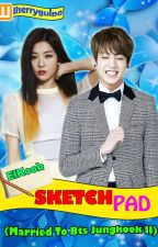 SKETCHPAD (Married To Bts Jungkook II) by lherrygulpo