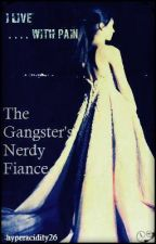 THE GANGSTERS NERDY FIANCE by fancyoutcast