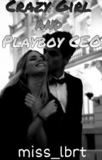 Crazy Girl And Playboy CEO by miss_lbrt