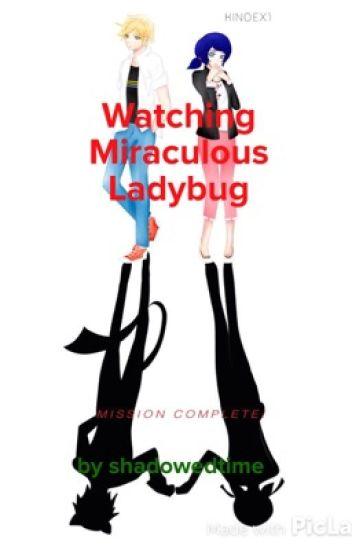 Watching Miraculous Ladybug (Hiatus)