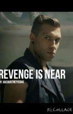 Revenge is Near by jaicourtneyisbae