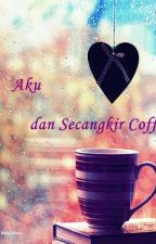 Kau, Aku dan Secangkir Coffee by RispiraLubis1701