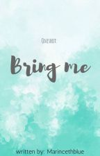 Oneshot: Bring me by MarincethBlue
