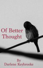 Of Better Thought by Darlene_Keybrooke