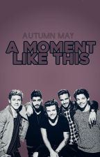 A Moment Like This by Autumn_May