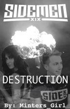 Destruction // A Miniminter Fanfiction by Minters_Girl