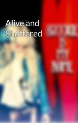 Alive and Shattered by brookieismyname