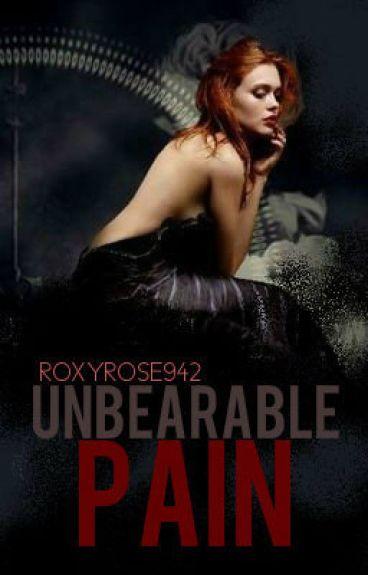 Unbearable Pain...