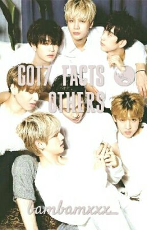 GOT7 Profile, Facts & Others (갓 세 븐) - Facts 17 - Wattpad