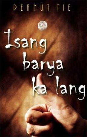 Isang Barya Ka Lang by Peanut_Tie