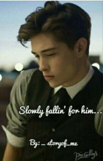 slowly fallin' for him