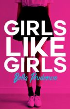 Girls Like Girls by bellaprudencio