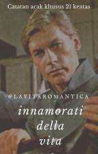 Innamorati della Vita [Sebuah Catatan] by lavitaromantica