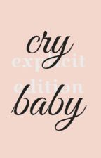 ♡ Cry baby explicit edition ♡  by Cher--bear
