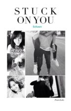 Stuck on You (On Hold and Under Revision) by Schaen