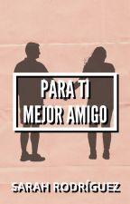 Para ti, Mejor Amigo |Terminada|  by SNBrito