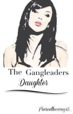 The Gangleaders Daughter by Forget_the_past00