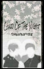Child of the Night//Phan by danonfire