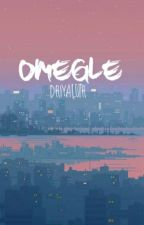 Omegle // c.h by dhiyaluth