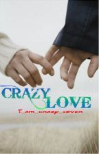 crazy love { on hold till further notice} by i_am_crazy_lover