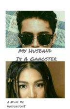 My Husband Is A Gangster  by notsobitch15