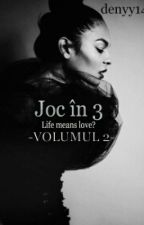 Joc în 3  ( Life means love ?  ) +18 volumul || by denyy14